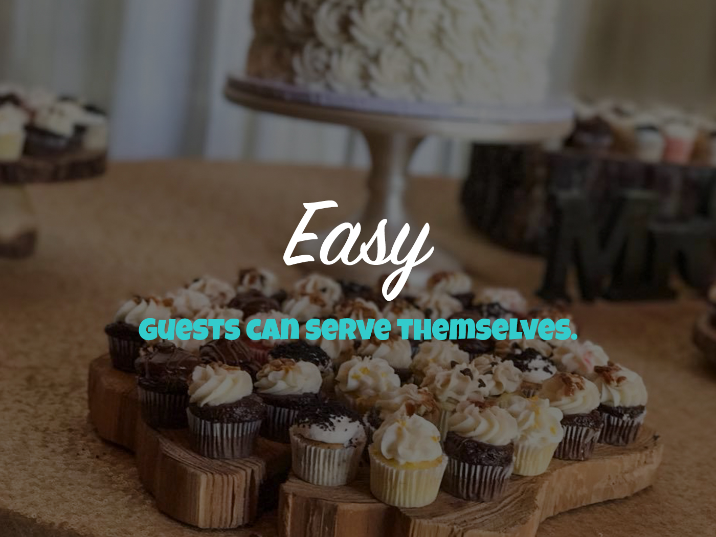 Easy, guests can serve themselves